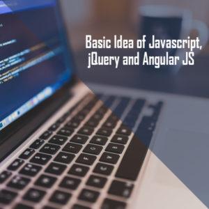 Basic Idea of Javascript , jQuery and Angular JS