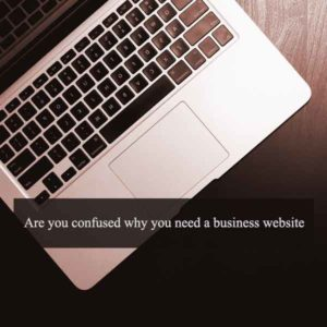 Are you confused why you need a business website