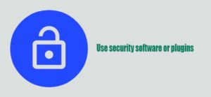 Use security software or plugins