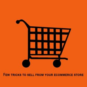 Few tricks to sell from your ecommerce store