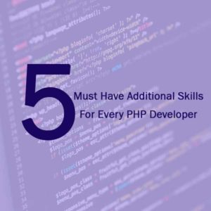 5 Must Have Additional Skills For Every PHP Developer