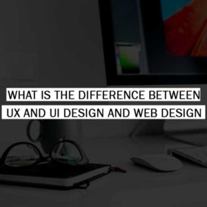 What is the difference between UX and UI design and web design