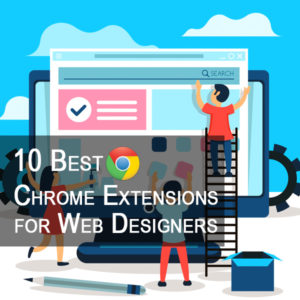 10 Best Chrome Extensions for Web Designers